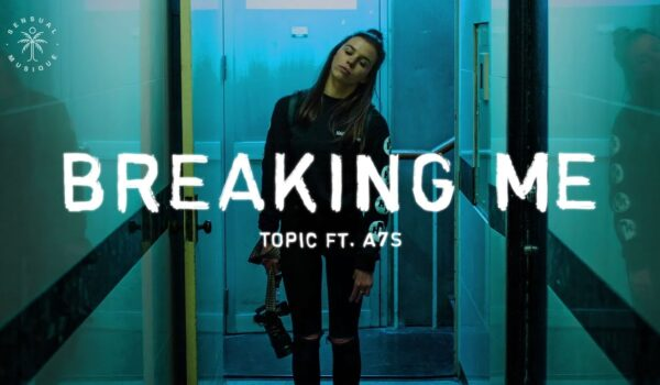 Topic feat A7S – Breaking Me